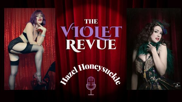 Violet Revue Podcast with Hazel Honeysuckle