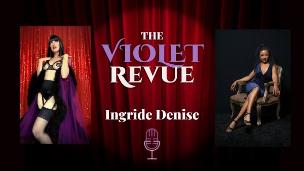 Violet Revue Podcast Featuring Burlesque Performer Ingride Denise