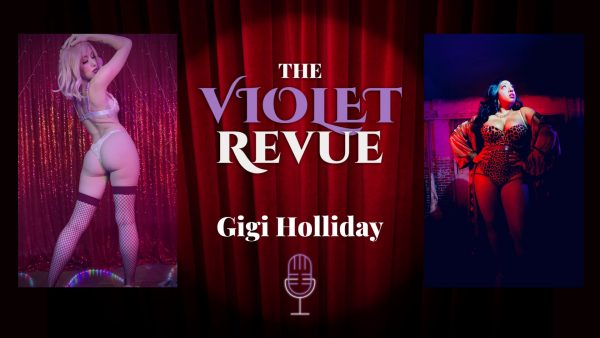 Violet Revue Podcast Featuring Burlesque Performer Gigi Holliday