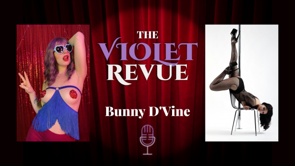 Violet Revue Podcast - Interview with Bunny D'Vine